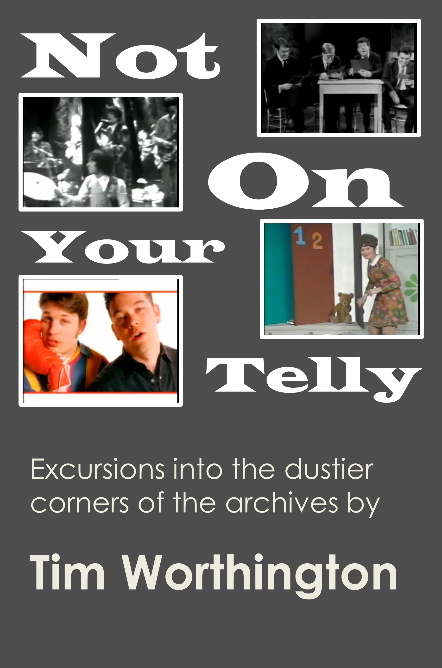 Not On Your Telly - excursions into the dustier corners of the archives by Tim Worthington.