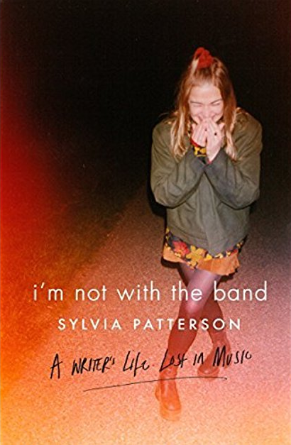 I'm Not With The Band by Sylvia Patterson.