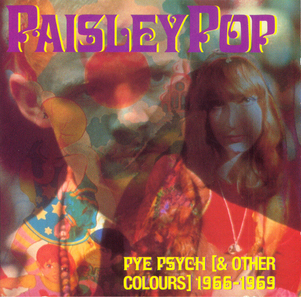 Paisley Pop - Pye Psych And Other Colours 1966-69 compiled by Rob Chapman.