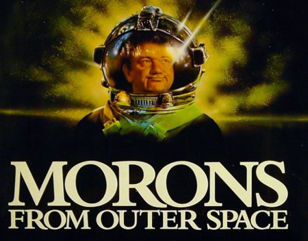 Morons From Outer Space.