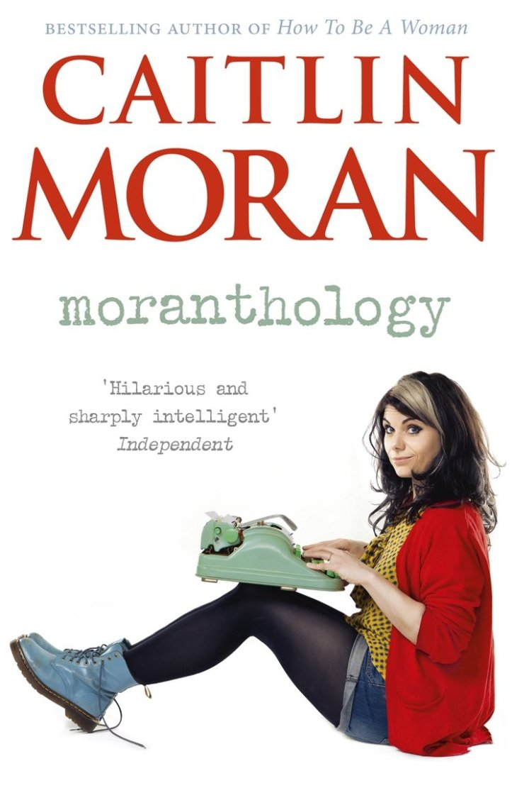 Moranthology by Caitlin Moran.