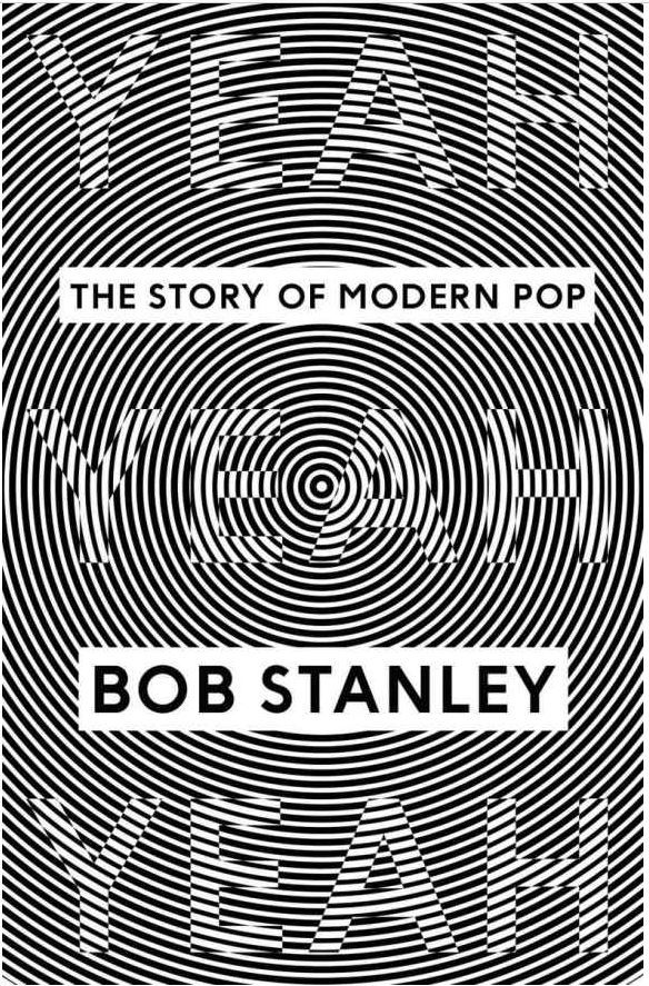 Yeah Yeah Yeah - The Story Of Modern Pop by Bob Stanley.