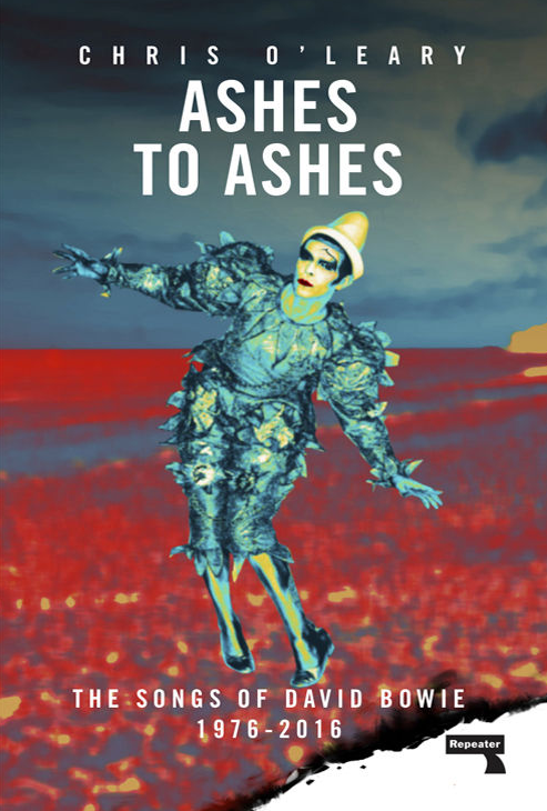Ashes To Ashes - The Songs Of David Bowie 1976-2016 by Chris O'Leary.