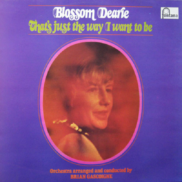 That's Just The Way I Want To Be by Blossom Dearie (Fontana, 1970).