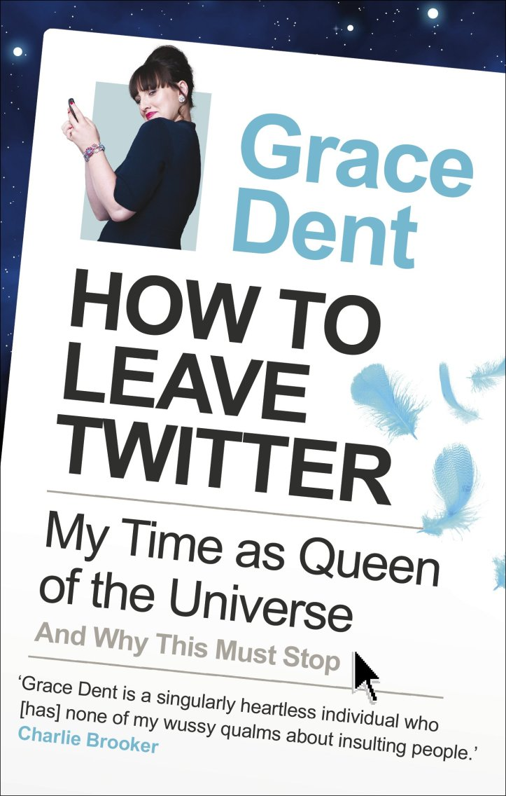 How To Leave Twitter by Grace Dent (Faber & Faber, 2011).