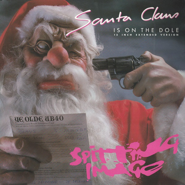 Santa Claus Is On The Dole by Spitting Image (Virgin, 1986).