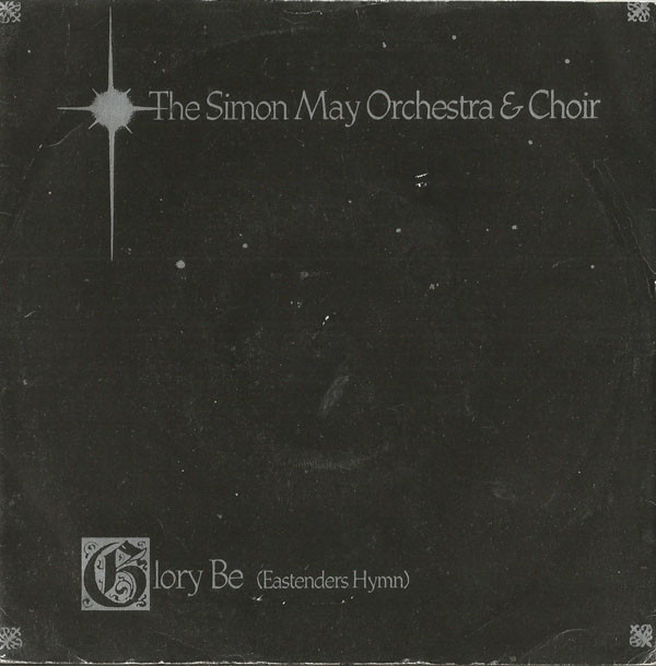 Glory Be (EastEnders Hymn) by The SImon May Orchestra & Choir (1989).