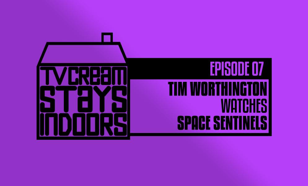 TV Cream Stays Indoors: Tim Worthington watches Space Sentinels.