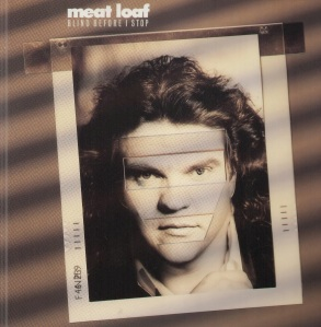 Meat Loaf - Blind Before I Stop (Arista, 1986).