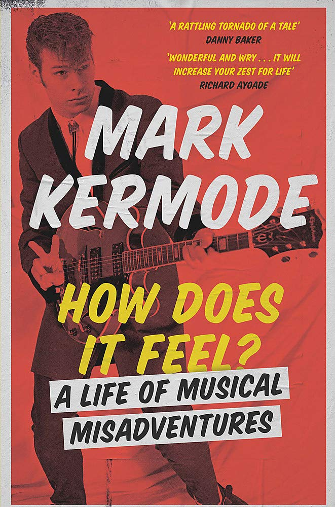 How Does It Feel? A Life Of Musical Misadventures by Mark Kermode (Orion, 2018).