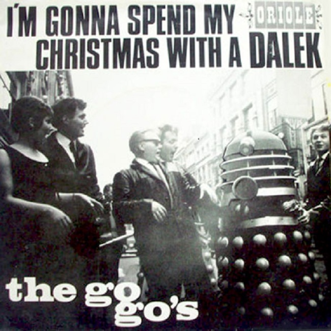 I'm Gonna Spend My Christmas With A Dalek by The Go-Go's (Oriole, 1965) - listen to Tim Worthington and Paul Abbott chatting about it in (Music For The) Head Ballet.