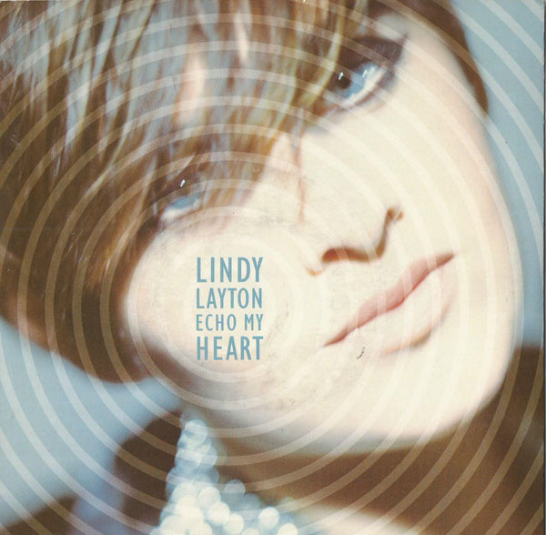 Echo My Heart by Lindy Layton (Arista, 1991) - listen to Anna Cale and Tim Worthington talking about it in Looks Unfamiliar.