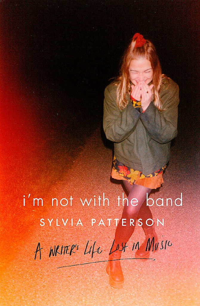 I'm Not With The Band by Sylvia Patterson (Sphere, 2016).
