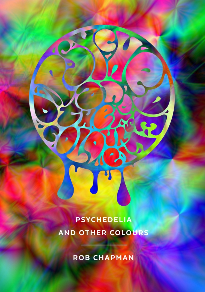 Psychedelia And Other Colours by Rob Chapman (Faber & Faber, 2015).