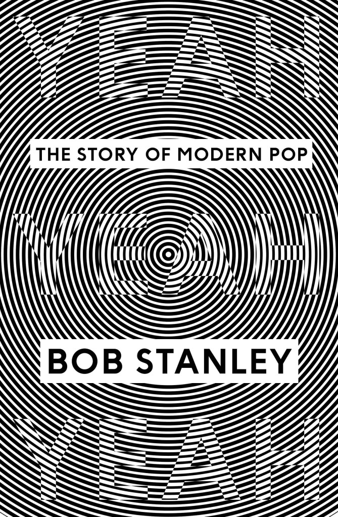 Yeah Yeah Yeah - The Story Of Modern Pop by Bob Stanley (Faber & Faber, 2013).